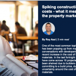 Spiking construction costs – what it means for the property market.